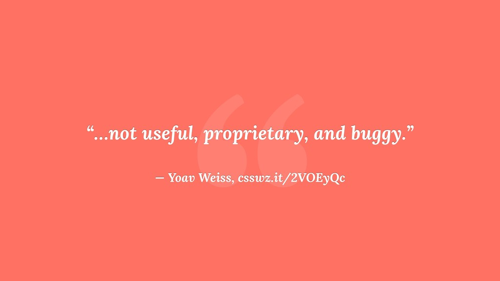 """ ""…not useful, proprietary, and buggy."" — Yoav..."