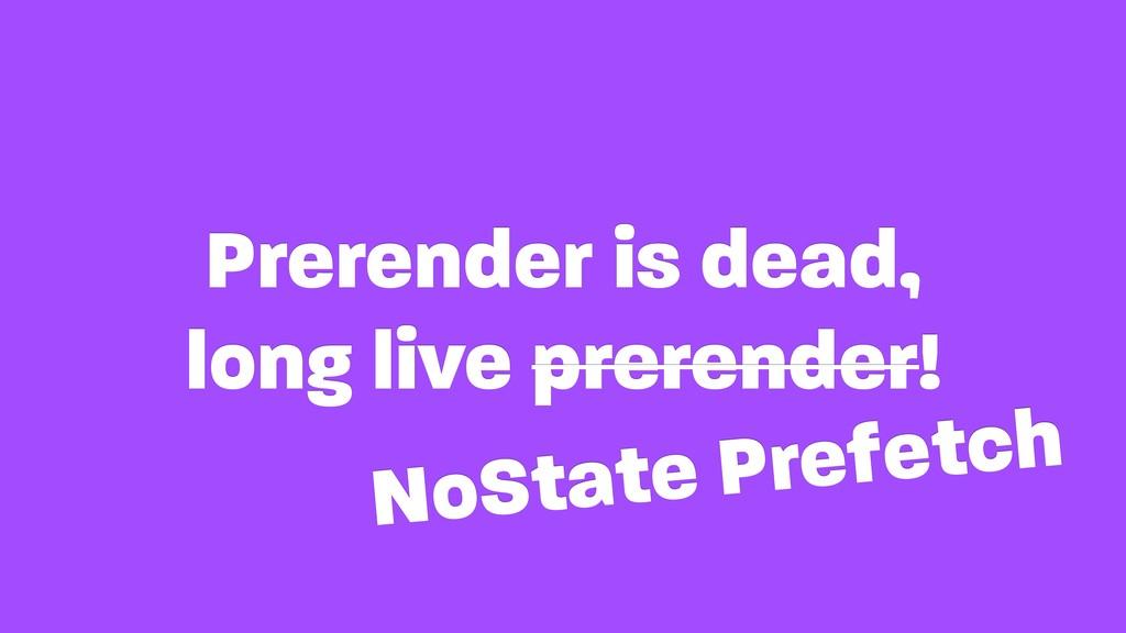 Prerender is dead, long live prerender! NoStat...