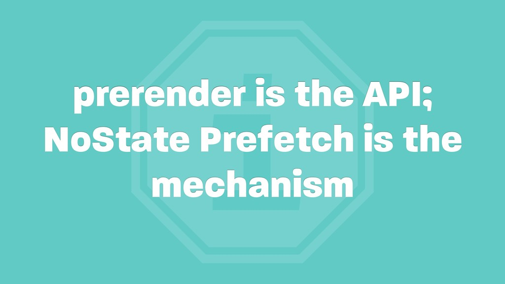 i prerender is the API; NoState Prefetch is the...