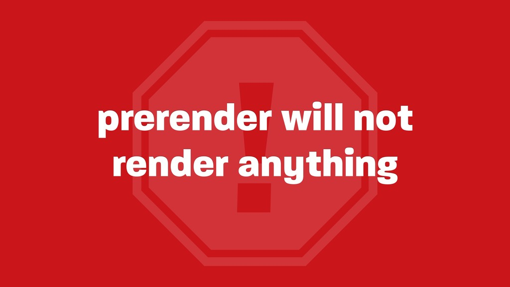 ! prerender will not render anything