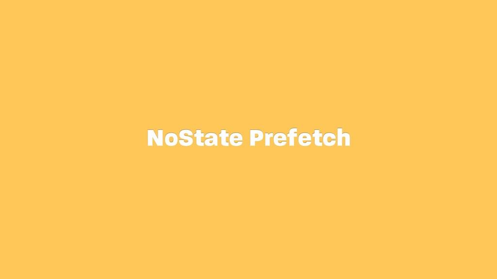NoState Prefetch