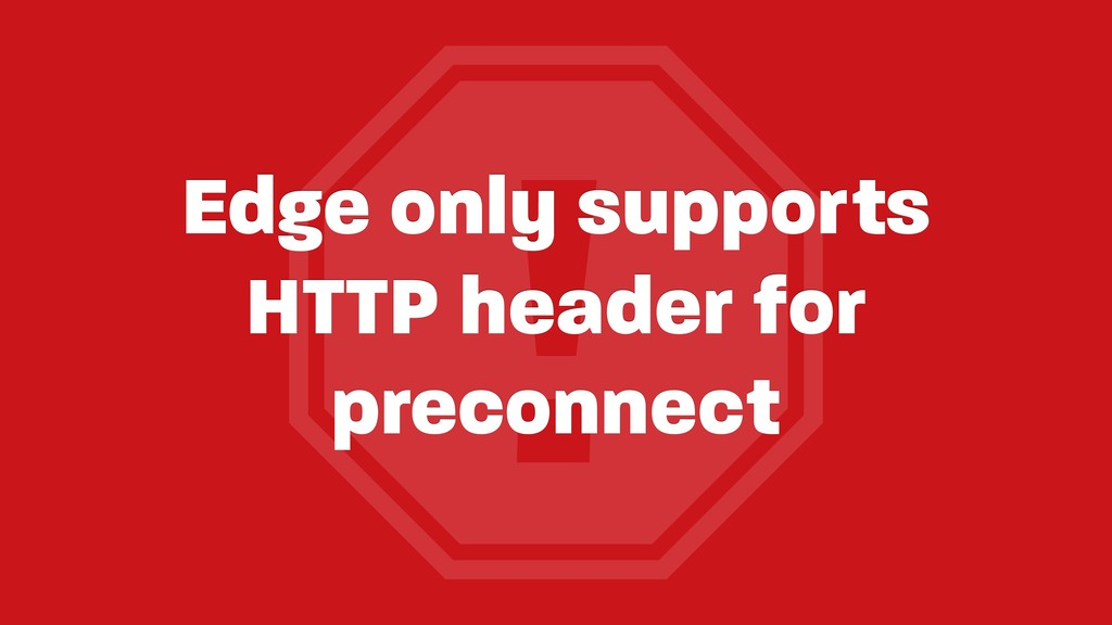 ! Edge only supports HTTP header for preconnect