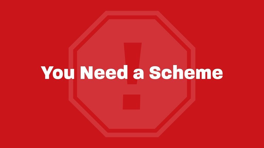 ! You Need a Scheme