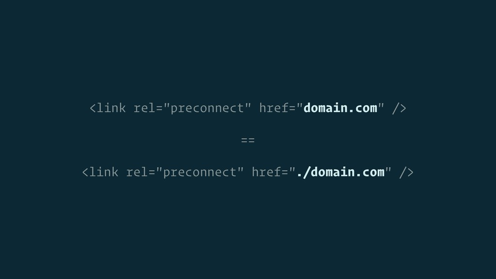 "<link rel=""preconnect"" href=""domain.com"" /> == ..."