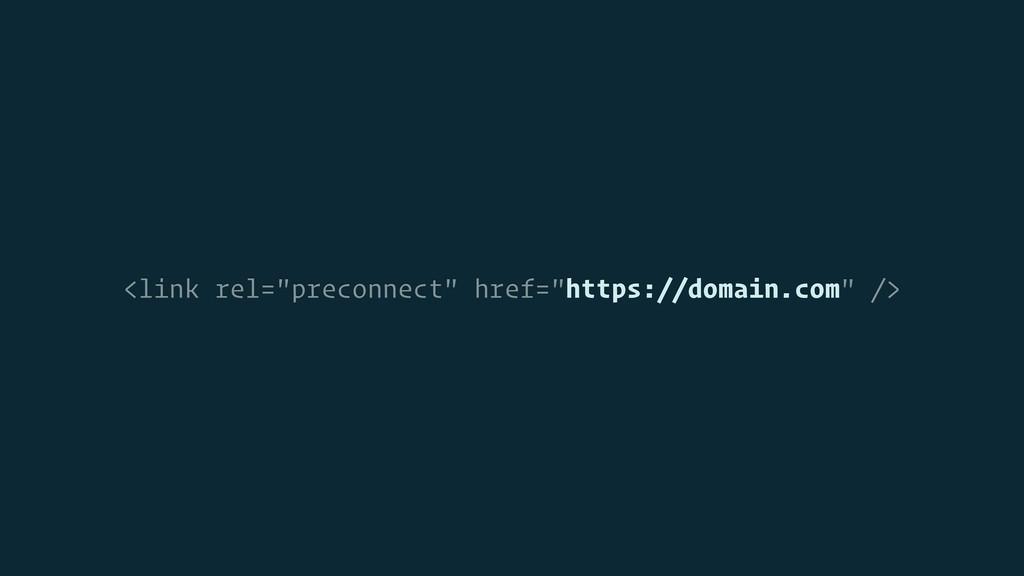 "<link rel=""preconnect"" href=""https://domain.com..."