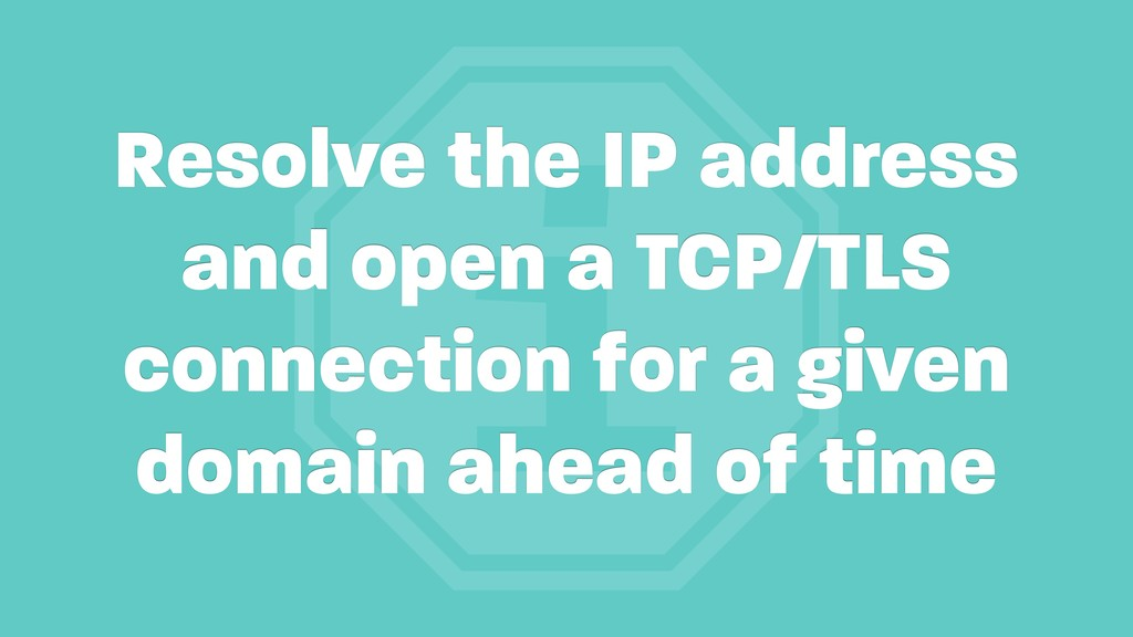 i Resolve the IP address and open a TCP/TLS con...