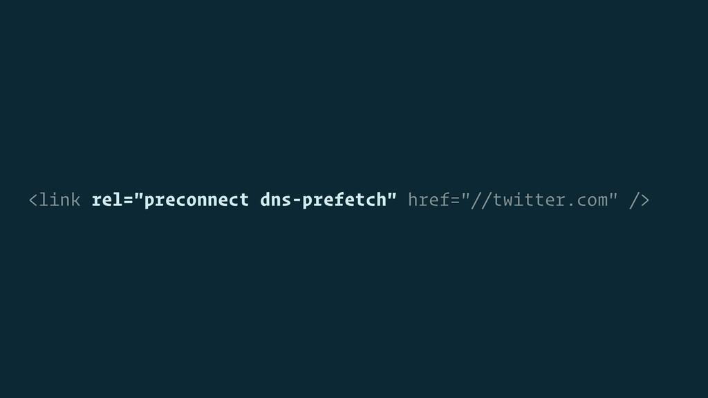 "<link rel=""preconnect dns-prefetch"" href=""//twi..."