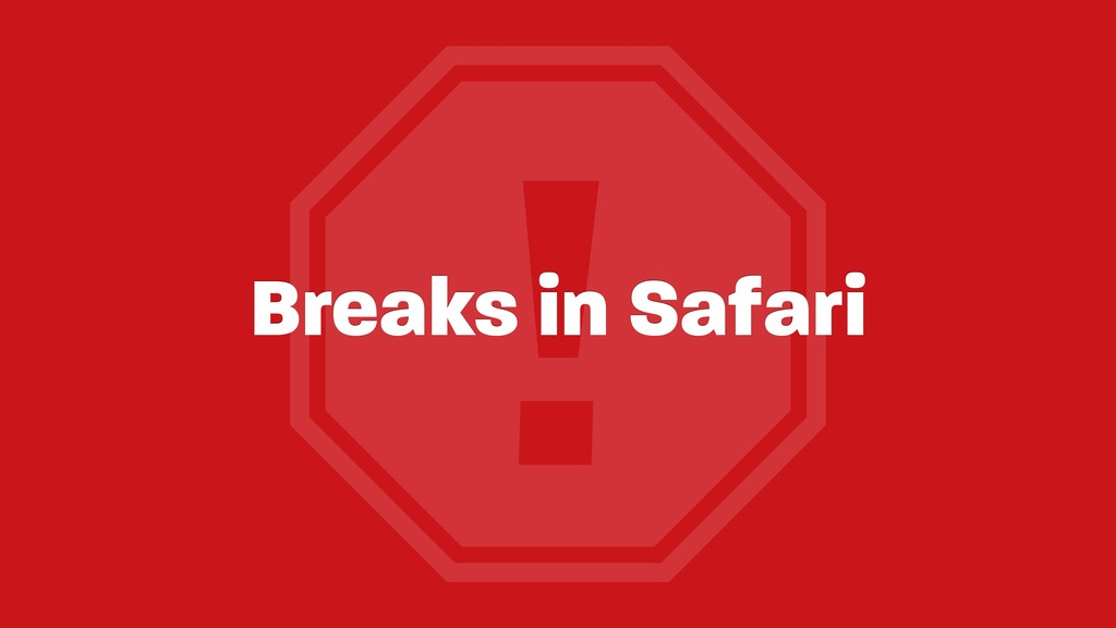 ! Breaks in Safari