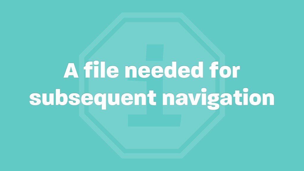 i A file needed for subsequent navigation