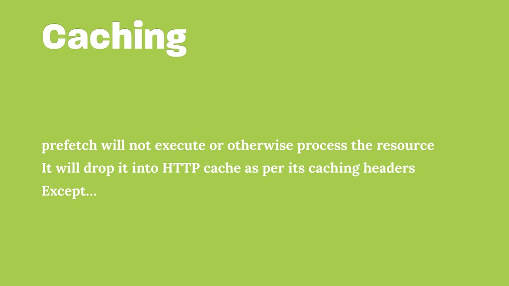 Caching prefetch will not execute or otherwise ...