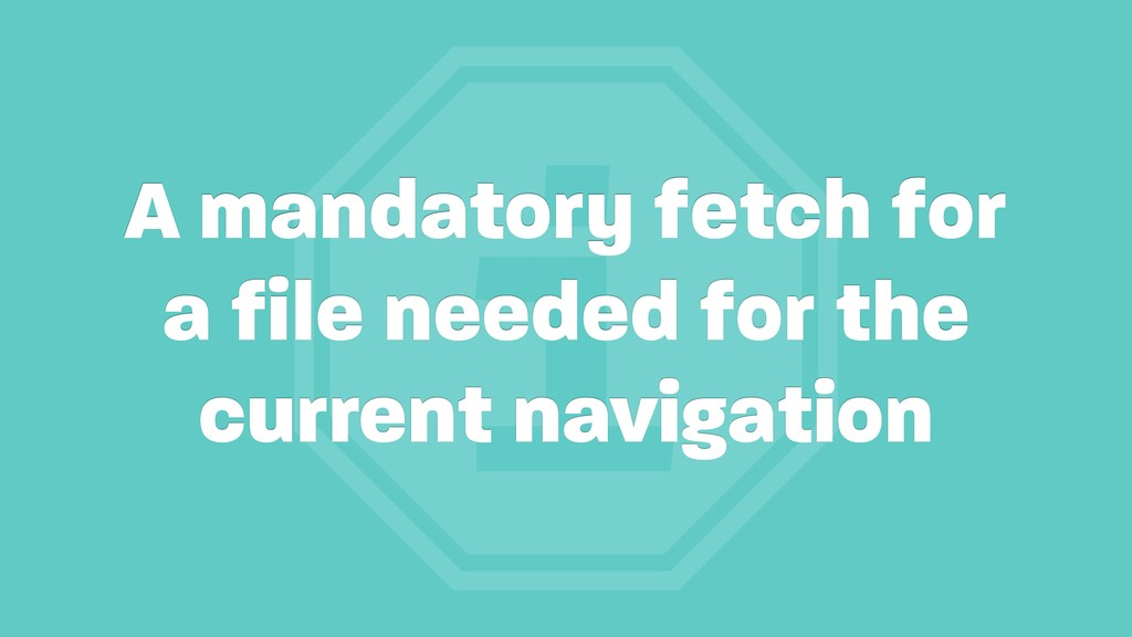 i A mandatory fetch for a file needed for the c...