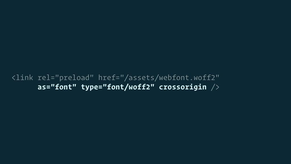 """<link rel=""""preload"""" href=""""/assets/webfont.woff2..."""