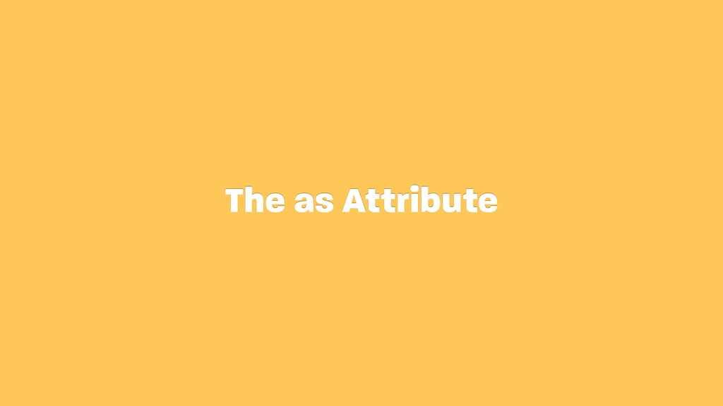 The as Attribute