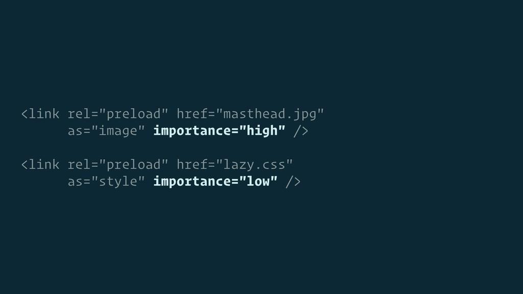 "<link rel=""preload"" href=""masthead.jpg"" as=""ima..."
