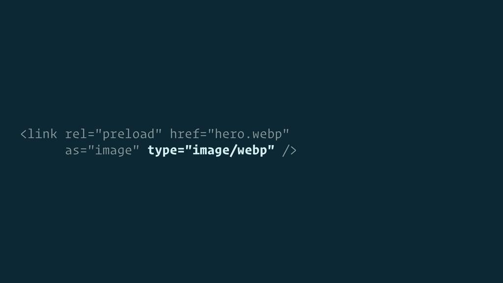 "<link rel=""preload"" href=""hero.webp"" as=""image""..."
