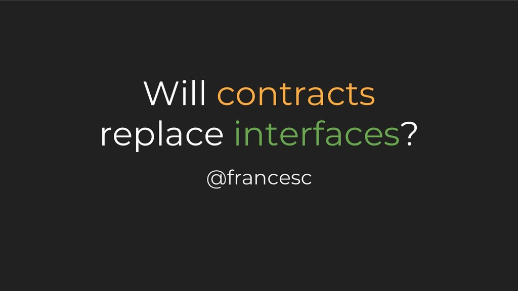 Will contracts replace interfaces? @francesc