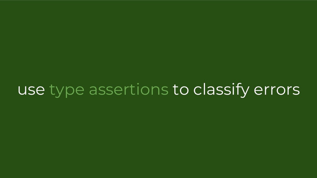 use type assertions to classify errors