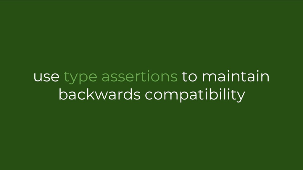 use type assertions to maintain backwards compa...