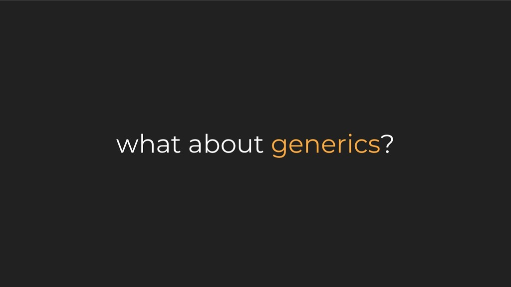 what about generics?