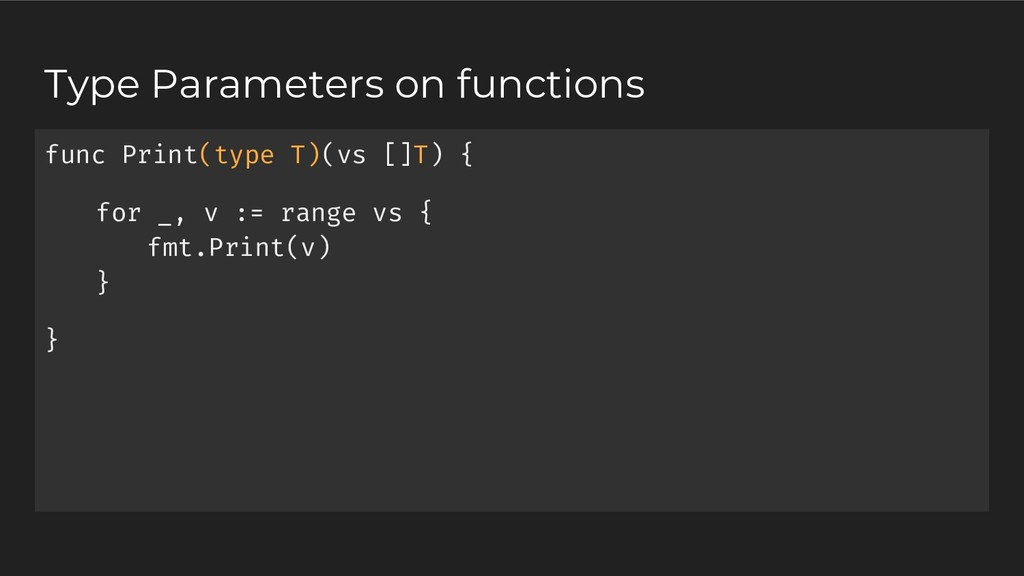 Type Parameters on functions func Print(type T)...