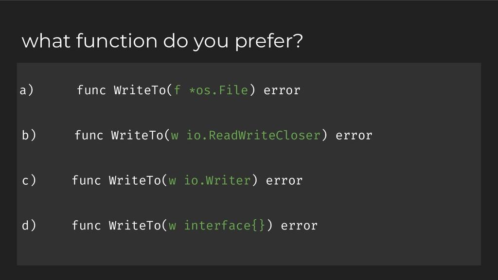 a) func WriteTo(f *os.File) error b) func Write...