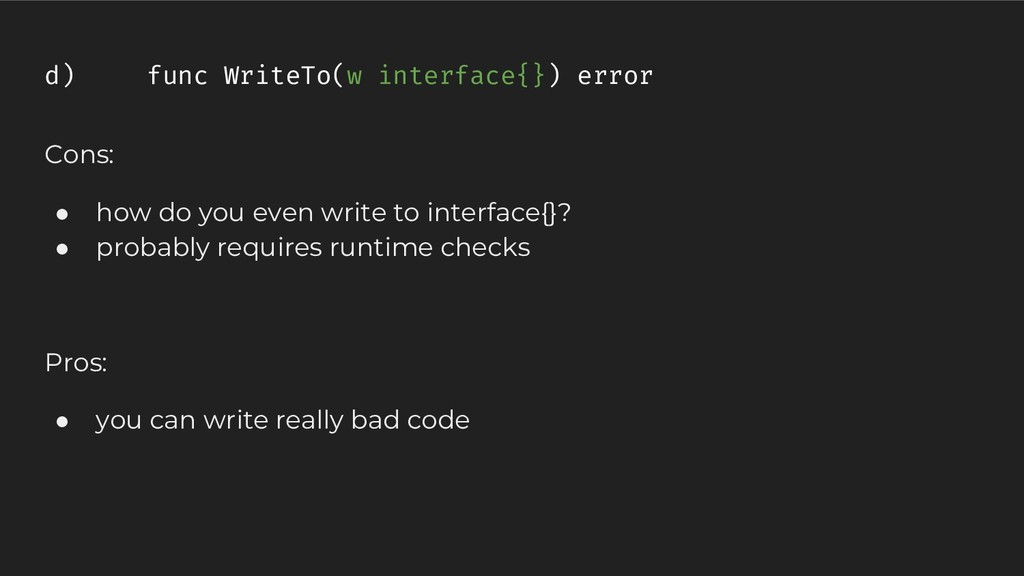 Cons: ● how do you even write to interface{}? ●...