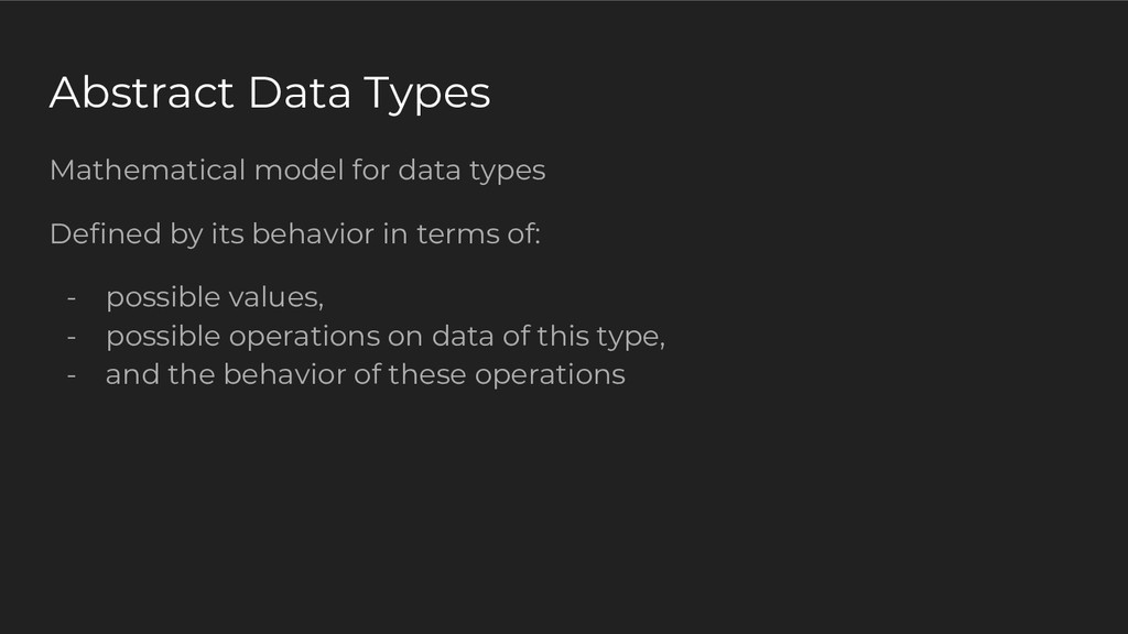 Abstract Data Types Mathematical model for data...