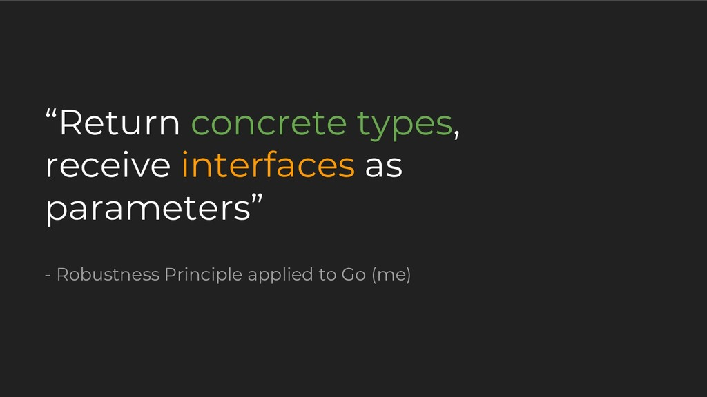 """Return concrete types, receive interfaces as p..."