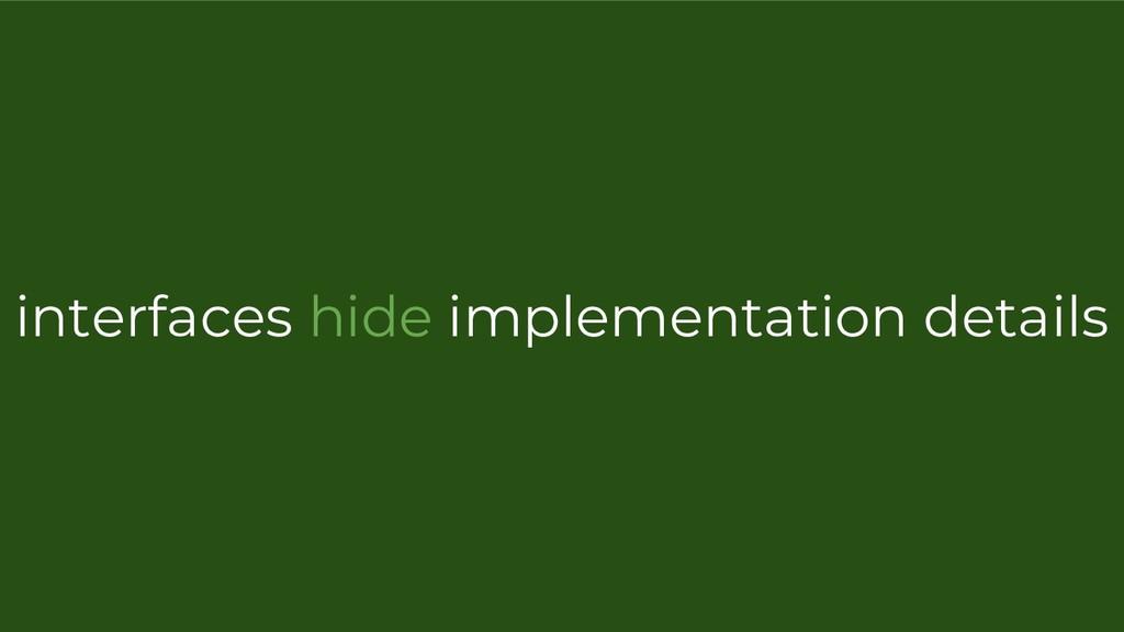 interfaces hide implementation details