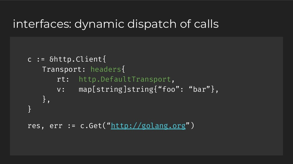 interfaces: dynamic dispatch of calls c := &htt...