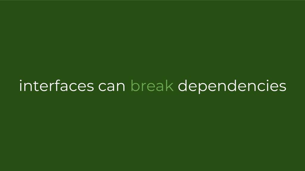 interfaces can break dependencies