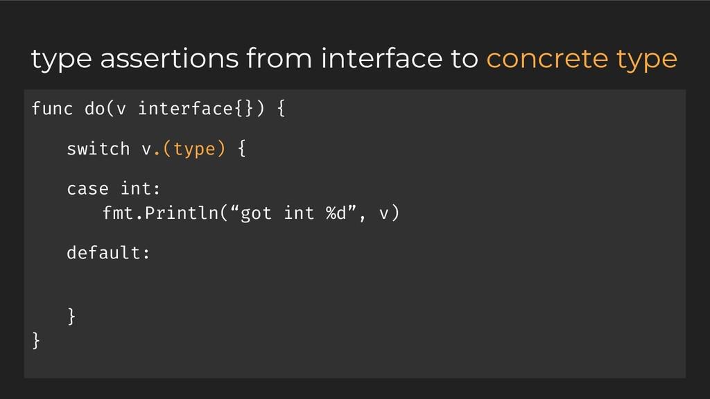 func do(v interface{}) { switch v.(type) { case...