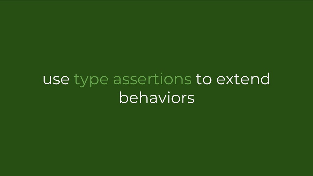 use type assertions to extend behaviors