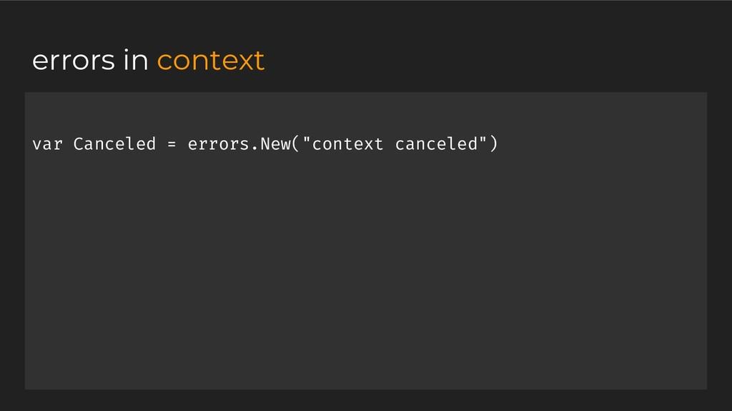 "var Canceled = errors.New(""context canceled"") e..."