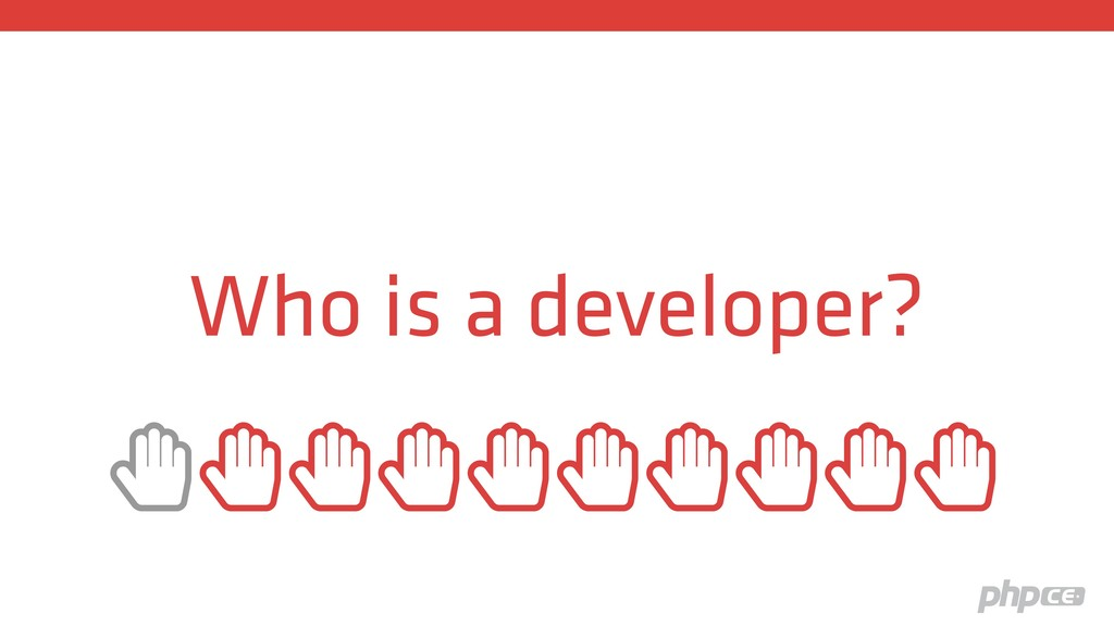 """Who is a developer? """""""""""""""""""""""""""""""""""""""""""