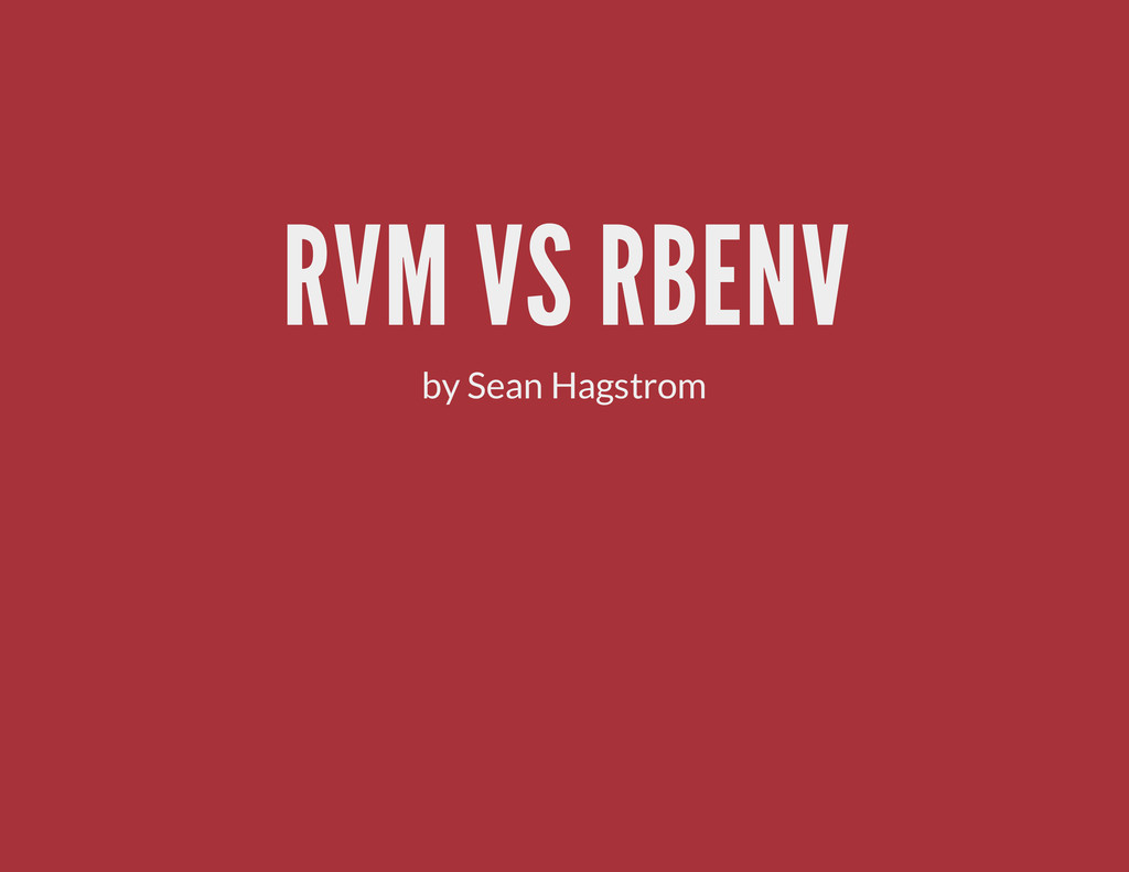 RVM VS RBENV by Sean Hagstrom