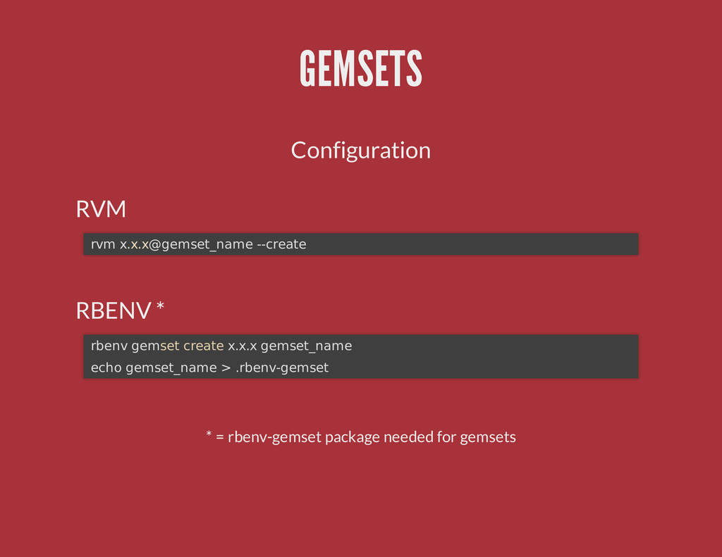 GEMSETS Configuration RVM RBENV * * = rbenv-gem...