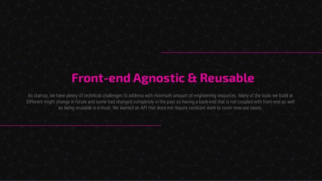 Front-end Agnostic & Reusable As startup, we ha...