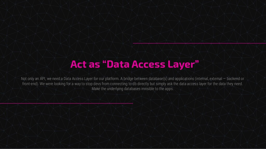 """Act as """"Data Access Layer"""" Not only an API, we ..."""