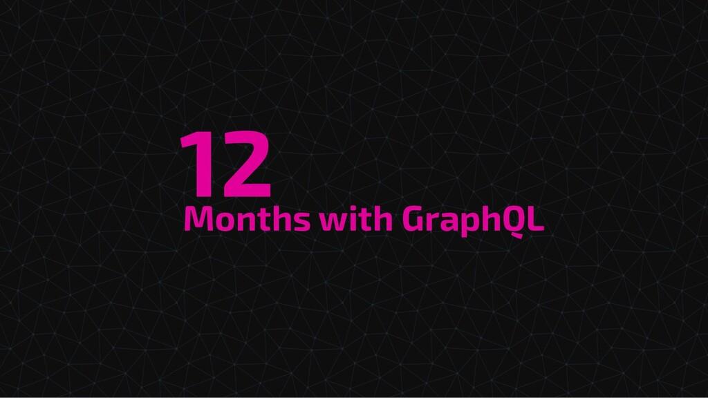 Months with GraphQL 12