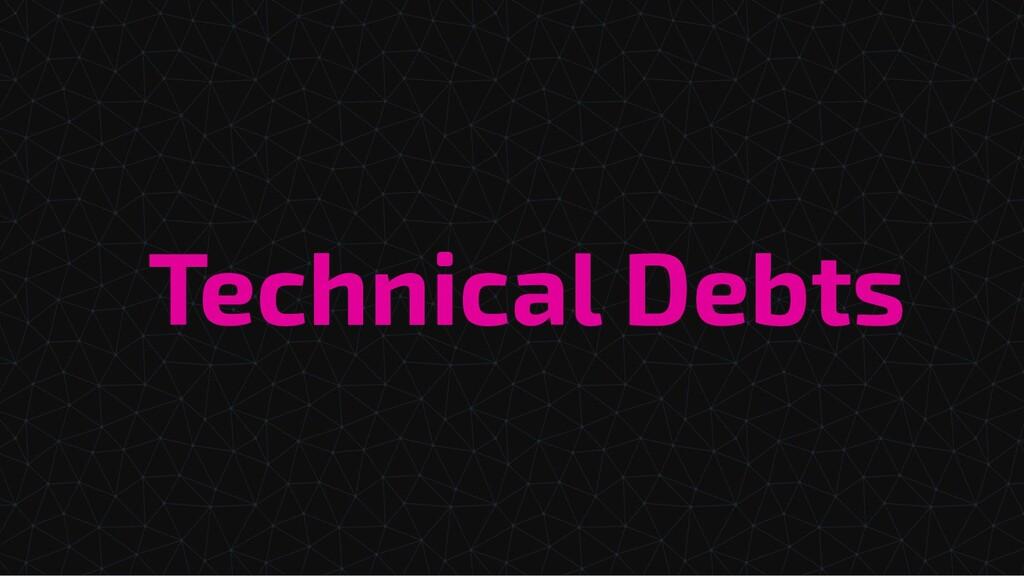Technical Debts