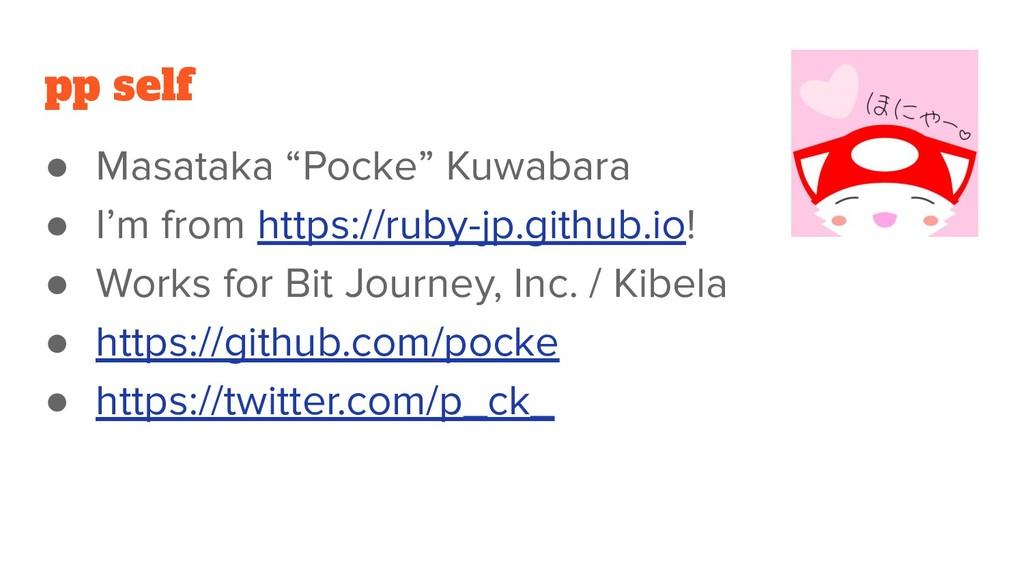 "pp self ● Masataka ""Pocke"" Kuwabara ● I'm from ..."