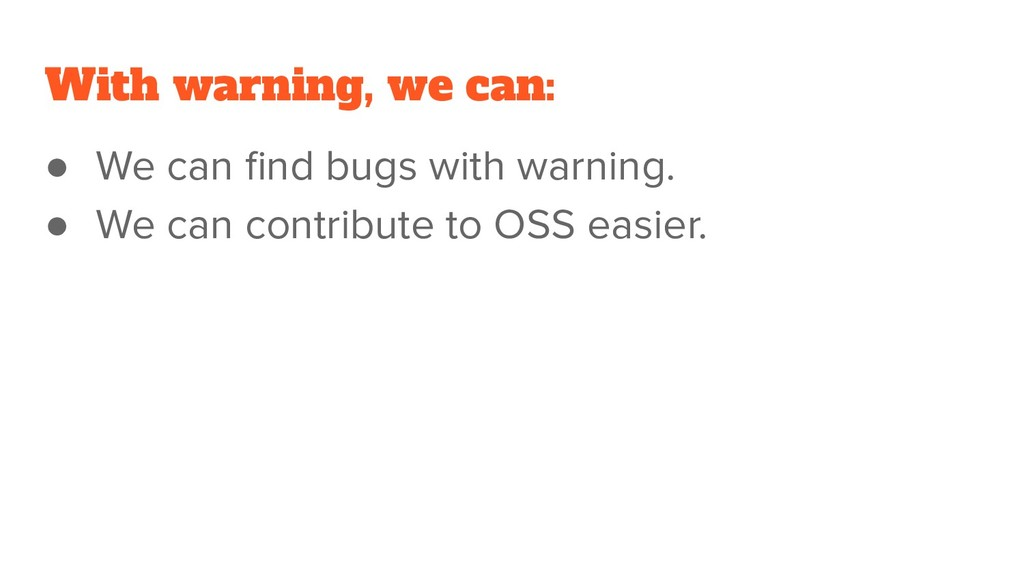 With warning, we can: ● We can find bugs with wa...