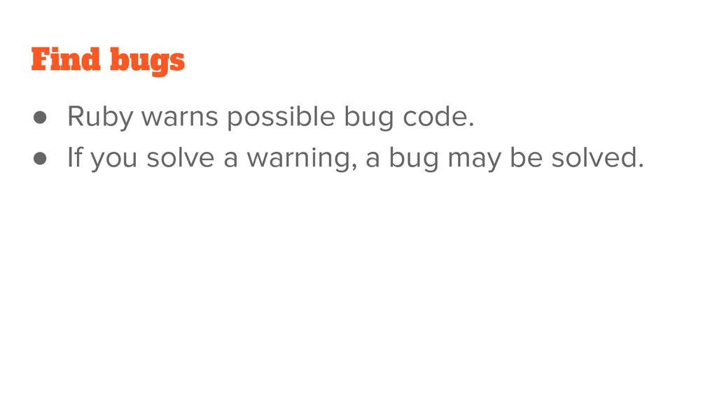 Find bugs ● Ruby warns possible bug code. ● If ...