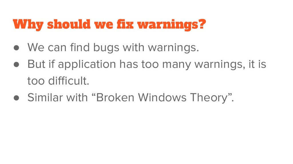 Why should we fix warnings? ● We can find bugs wi...