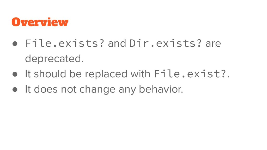 Overview ● File.exists? and Dir.exists? are dep...