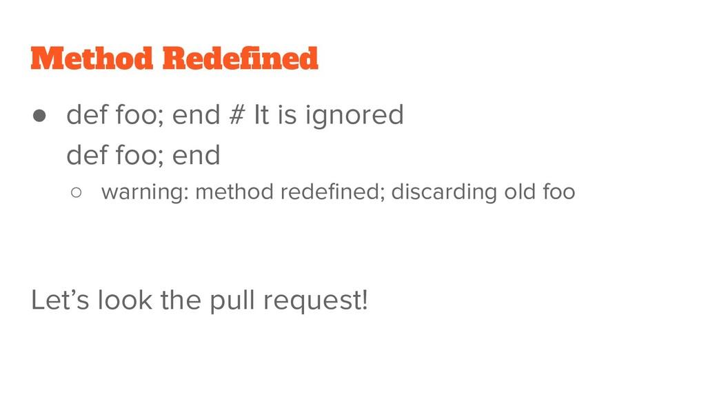 Method Redefined ● def foo; end # It is ignored ...