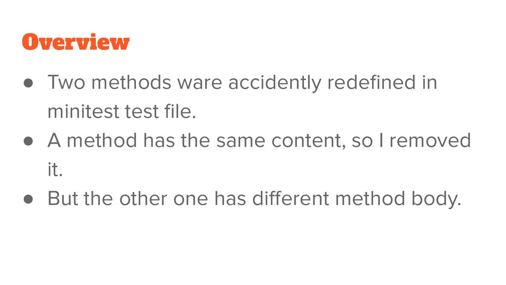 Overview ● Two methods ware accidently redefined...