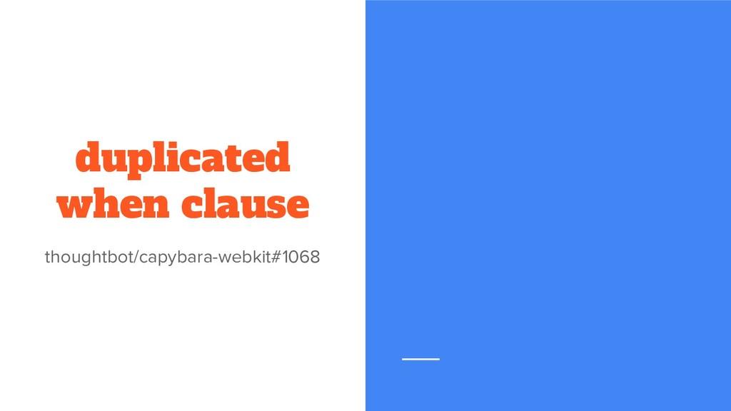duplicated when clause thoughtbot/capybara-webk...