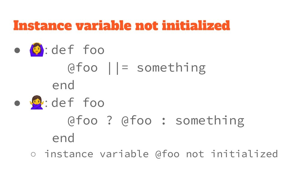 Instance variable not initialized ● : def foo @...
